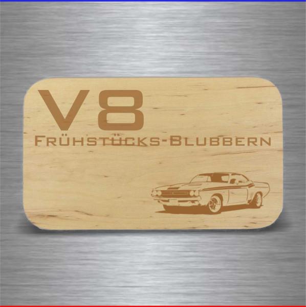Frühstücksbrett V8 Blubbern
